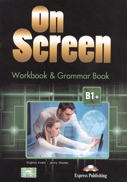 Evans V., Dooley J. On Screen B1+. WorkBook & Grammar Book dooley j evans v fairyland 2 activity book рабочая тетрадь