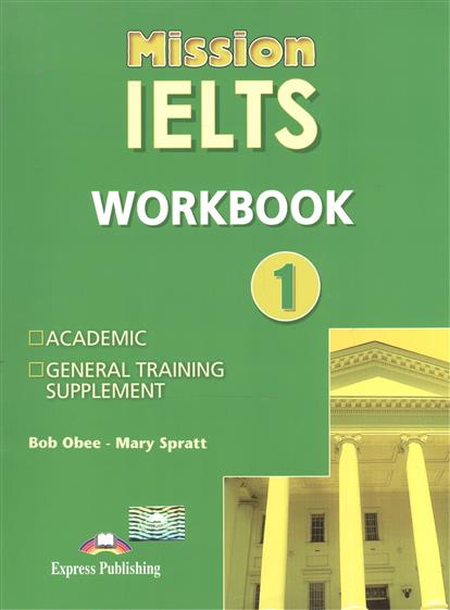 Obee B., Spratt M. Mission IELTS 1. Workbook mission ielts 2 academic student s book