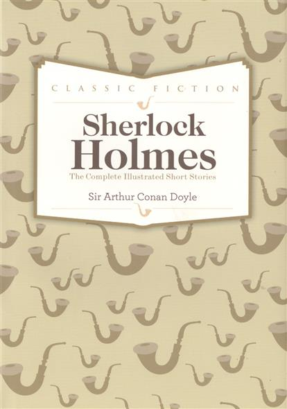 Doyle A. Sherlock Holmes Complete Short Stories sherlock holmes complete short stories