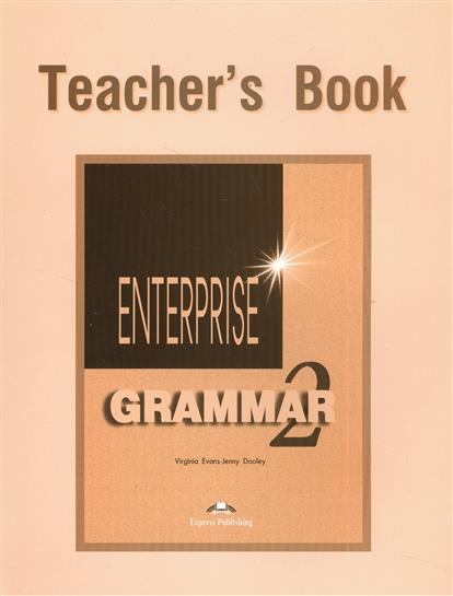 Evans V., Dooley J. Enterprise 2. Grammar. Teacher's Book. Грамматический справочник virginia evans jenny dooley enterprise plus pre intermediate my language portfolio