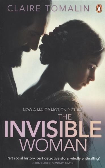 Tomalin C. The Invisible Woman: The Story of Nelly Ternan and Charles Dickens ISBN: 9780241969410 dickens charles битва жизни
