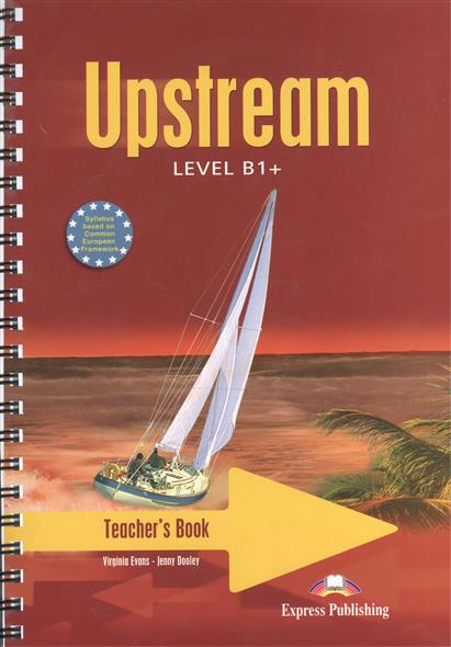 Dooley J., Evans V. Upstream B1+. Intermediate. Teacher's Book evans v access 4 teachers book intermediate international книга для учителя