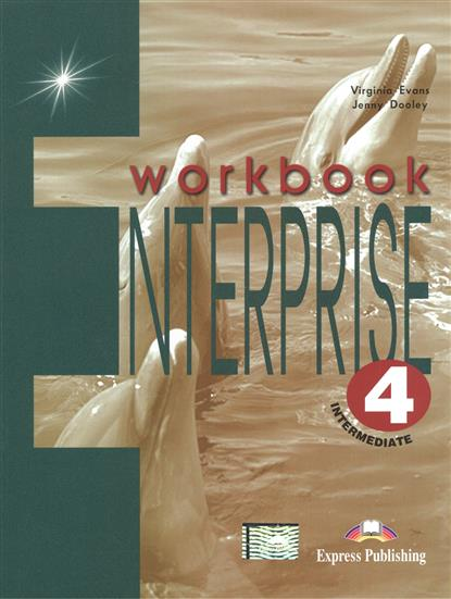 Dooley J., Evans V. Enterprise 4. Workbook. Intermediate virginia evans jenny dooley enterprise plus pre intermediate my language portfolio