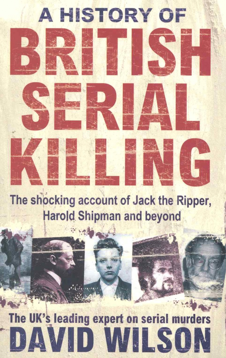 Wilson D. A History of British Serial Killing