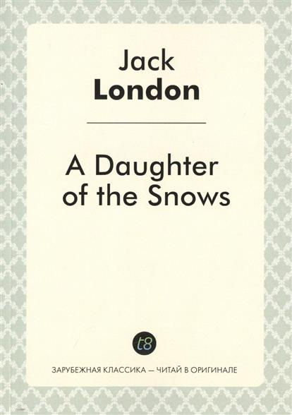 London J. A Daughter of the Snows london j south sea tales