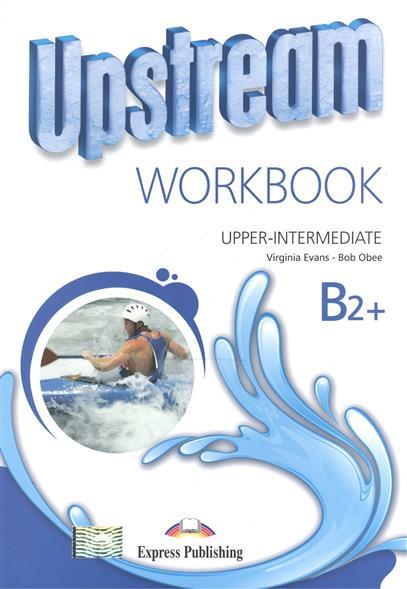 Evans V., Obee B. Upstream Upper-Intermediate B2+. Workbook ISBN: 9781471523816 prentis n speaking b2 upper intermediate cd