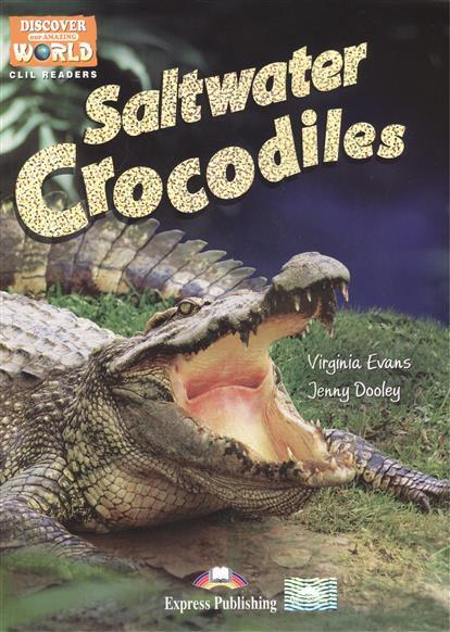 Evans V., Dooley J. Saltwater Crocodiles. Level B1. Книга для чтения все цены