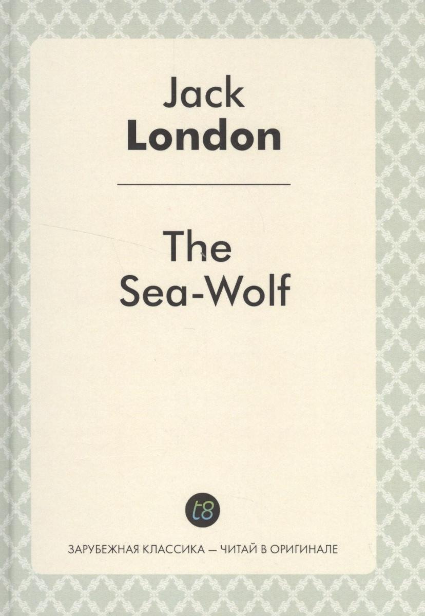 London J. The Sea-Wolf. Роман на английском языке london jack the sea wolf