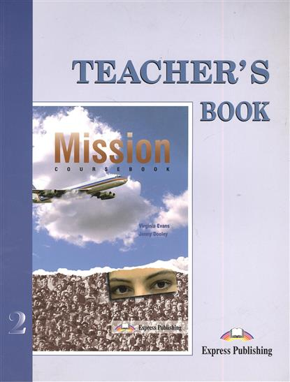 Evans V., Dooley J. Mission 2. Teacher's Book. Книга для учителя milton j evans v a good turn of phrase teacher s book advanced idiom practice книга для учителя