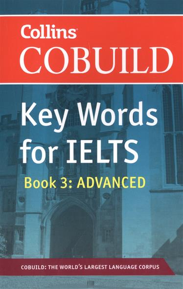 Cobuild Key Words for Ielts. Book 3: Advanced writing for advanced student s book with key