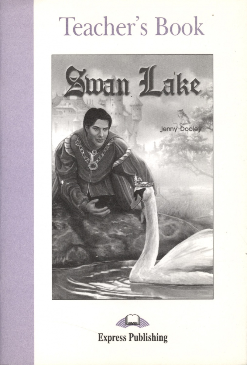 Dooley J. Swan Lake. Teacher`s Book dooley j swan lake teacher s book