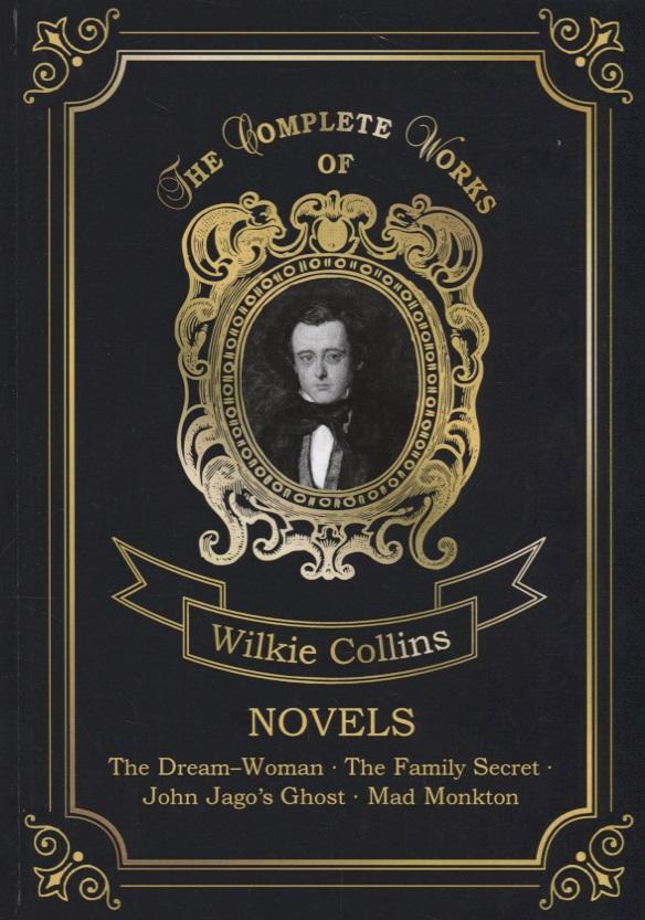 Collins W. Novels. The Dream-Woman. The Family Secret. John Jago's Ghost. Mad Monkton the family secret