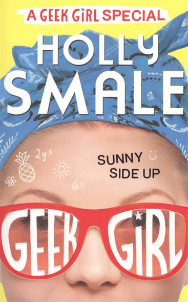 Smale H. Sunny Side Up (Geek Girl Special, Book 2) holly smale model misfit