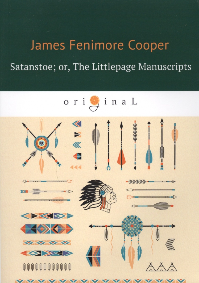 Cooper J. Satanstoe or, The Littlepage Manuscripts j f cooper the oak openings or the bee hunter