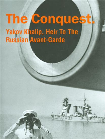купить The Conquest. Yakov Khalip, Heir To The Russian Avant-Garde недорого