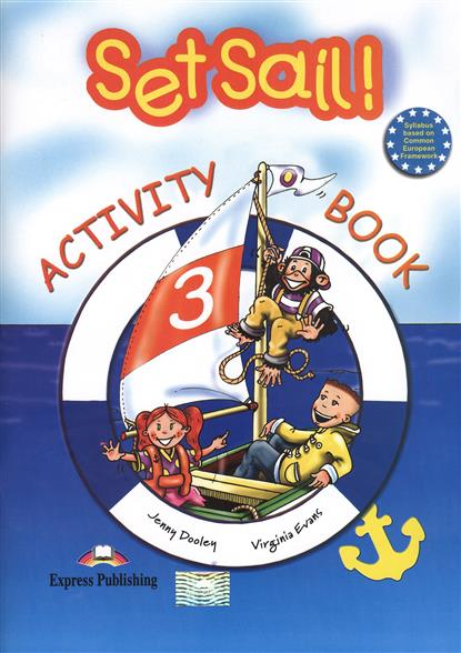 Evans V., Dooley J. Set Sail! 3. Activity Book set sail 1 activity book рабочая тетрадь