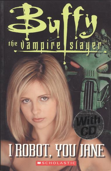 Rollason J. Buffy the Vampire Slayer: I Robot, You Jane. Level 3 (+СD) i m the vampire that s why