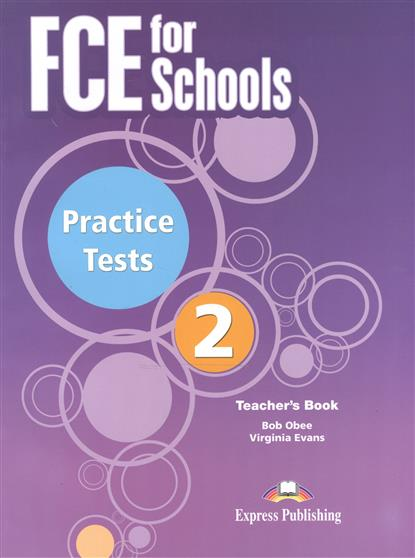 Evans V., Obee B. FCE for Schools. Practice Tests 2. Teacher's Book dooley j evans v fce for schools practice tests 1 student s book