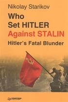 Who set Hitler against Stalin? Hitler`s Fatal Blunder