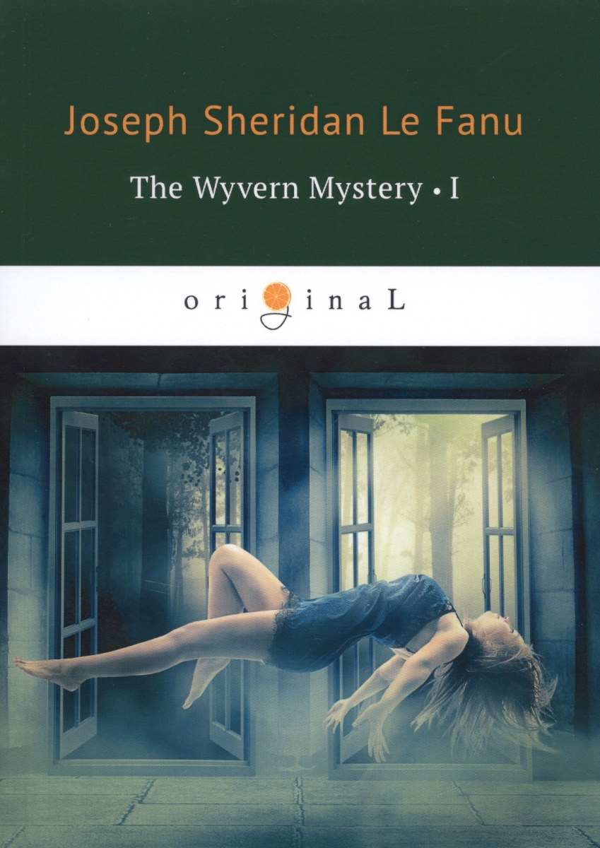 Le Fanu J. The Wyvern Mystery I joseph thomas le fanu guy deverell 1 гай деверелл 1 на английском языке