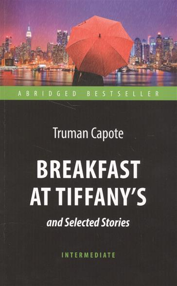 Capote T. Breakfast at Tiffany`s and Selected Stories pratchett t dragons at crumbling castle and other stories