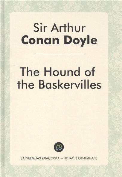 The Hound of the Baskervilles. Детективный роман на английском языке
