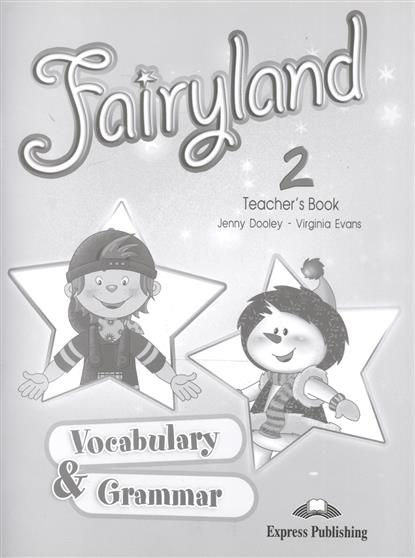 Dooley J., Evans V. Fairyland 2. Teacher's Book. Vocabulary & Grammar dooley j anna