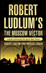 Ludlum R. Ludlum The Moscow Vector ludlum r ludlum the lazarus vendetta