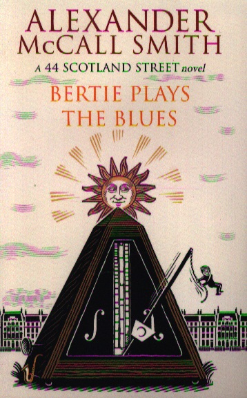 Smith A. Bertie Plays the Blues. A 44 Scotland Street Novel weir a the martian a novel