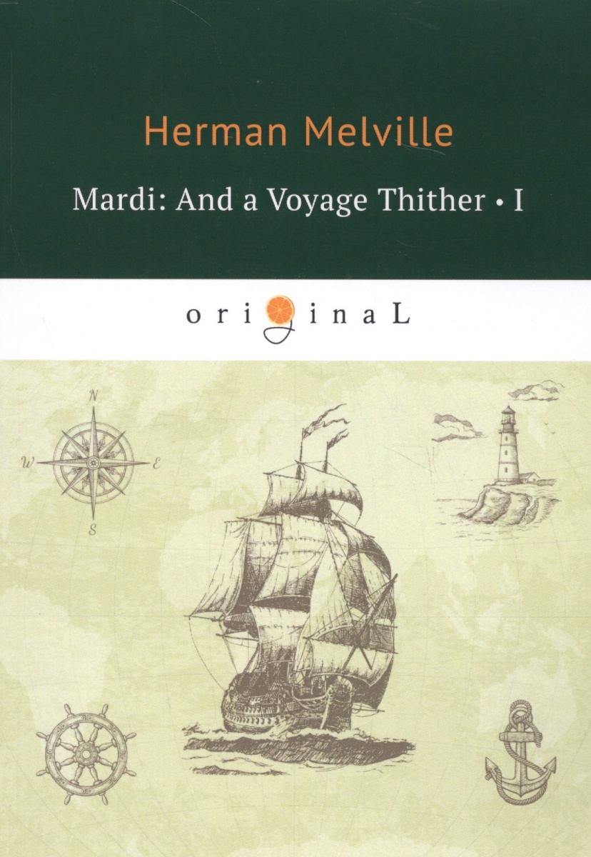 Melville H. Mardi: And a Voyage Thither I