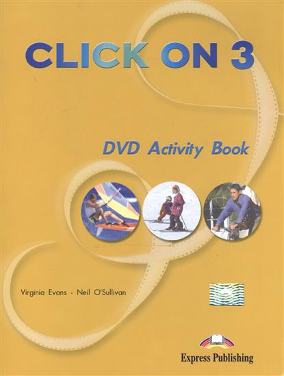 Evans V., O'Sullivan N. Click On 3. DVD Activity Book