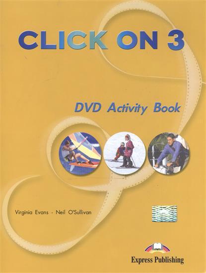Evans V., O'Sullivan N. Click On 3. DVD Activity Book grandi amici 3 activity book