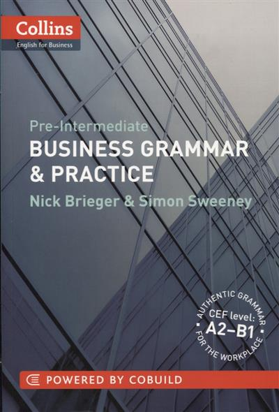 Brieger N., Sweeney S. Pre-Intermediate Business Grammar & Practice (A2-B1) ISBN: 9780007420582 van geyte e get ready for ielts reading pre intermediate a2 isbn 9780007460649