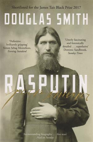 Smith D. Rasputin: The Biography rasputin the last word