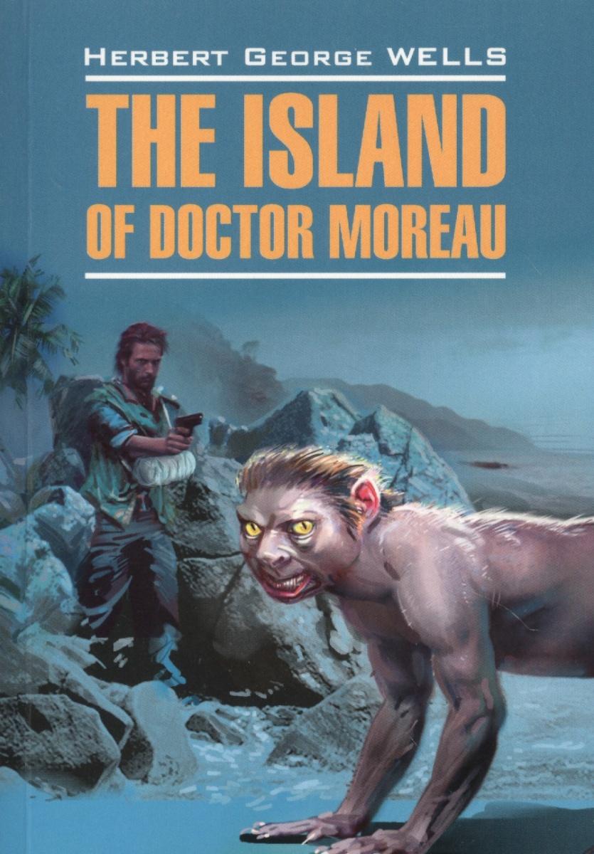 Уэллс Дж. The Island of Doctor Moreau = Остров доктора Моро. Книга для чтения на английском языке цены онлайн