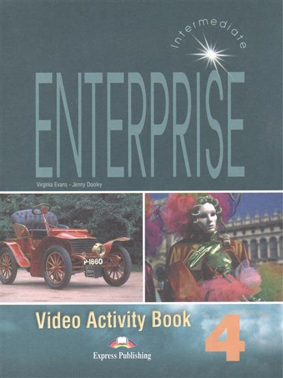 Evans V., Dooley J. Enterprise 4. Video Activity Book. Intermediate evans v dooley j enterprise plus test booklet pre intermediate