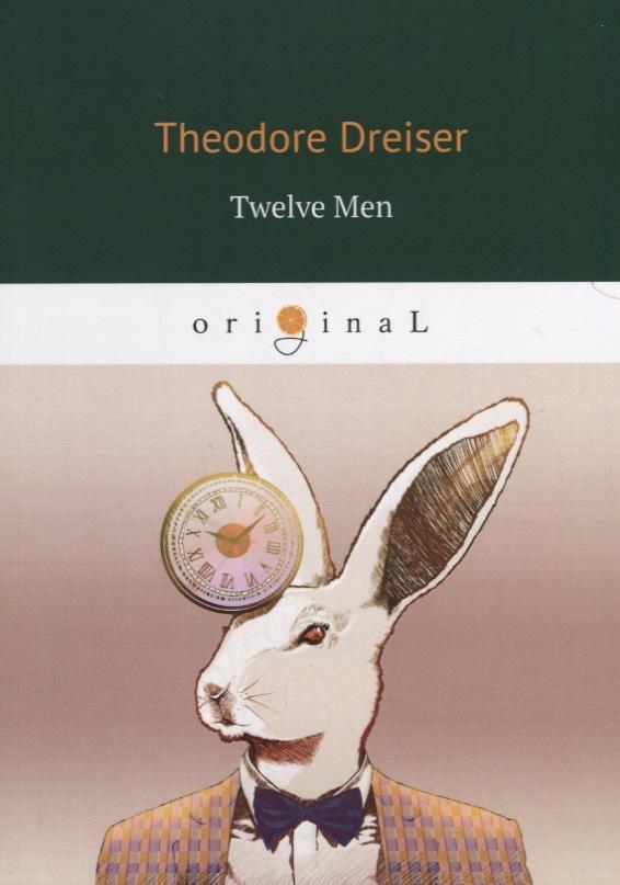 Dreiser T. Twelve Men ISBN: 9785521068678 twelve gems
