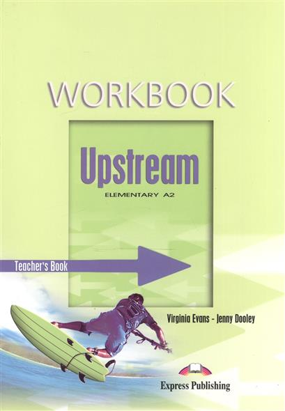 Evans V., Dooley J. Upsrteam A2 Elementary. Workbook. Teacher's Book gray e evans v welcome 2 pupil s book workbook