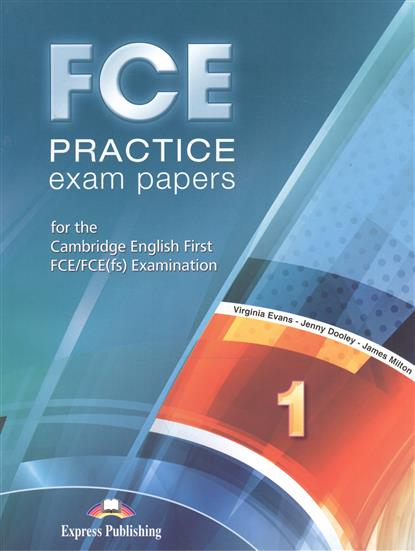 Dooley J., Evans V., Milton J. FCE Practice Exam Papers 1 for the Cambridge English First FCE/FCE(fs) Examination. Student's Book Revised. Учебник clyde l dodgson l harwood d first buster preparation course for the cambridge english first fce for schools student s book with 3 practice tests 3cd