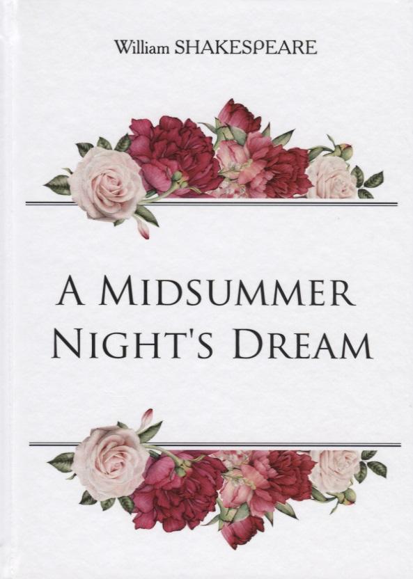 Shakespeare W. A Midsummer Night's Dream shakespeare w the merchant of venice книга для чтения