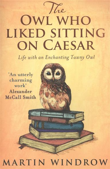 Windrow M. The Owl Who Liked Sitting on Caesar the salmon who dared to leap higher