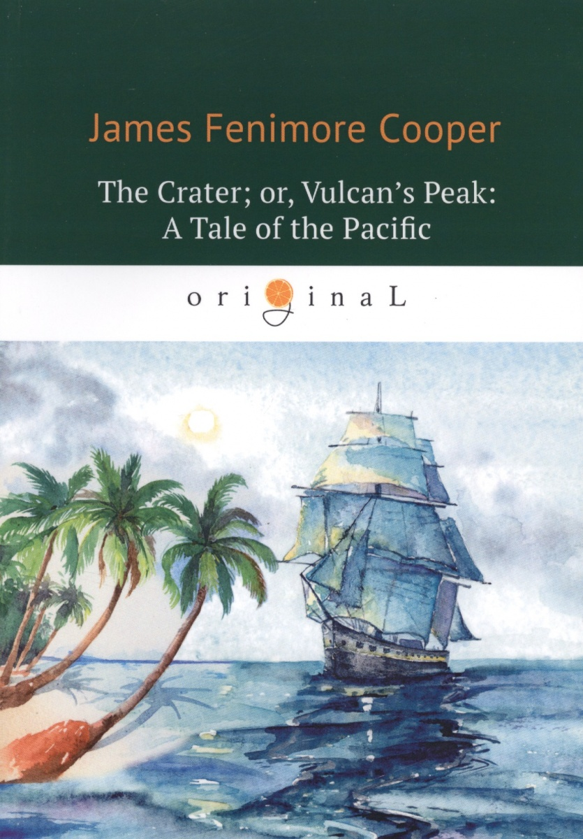 Cooper J. The Crater or, Vulcan's Peak: A Tale of the Pacific wild life or adventures on the frontier a tale of the early days of the texas republic