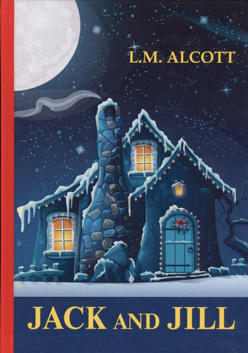 Alcott L.M. Jack and Jill. Книга на английском языке jill hadfield classroom dynamics