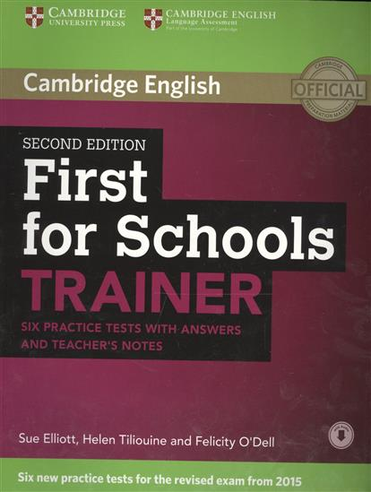 Elliott S., Tiliouine H., O'Dell F. First for Schools Trainer Six Practice Tests with Answers and Teachers Notes grammar and vocabulary for first and first for schools book with answers
