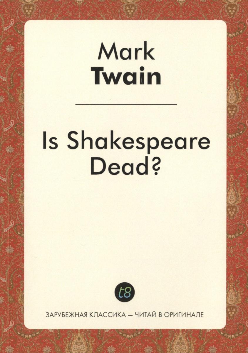 Twain M. Is Shakespeare Dead? twain m is shakespeare dead