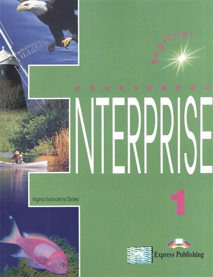 Evans V., Dooley J. Enterprise 1. Coursebook. Beginner. Учебник dooley j evans v enterprise 4 teacher s book intermediate