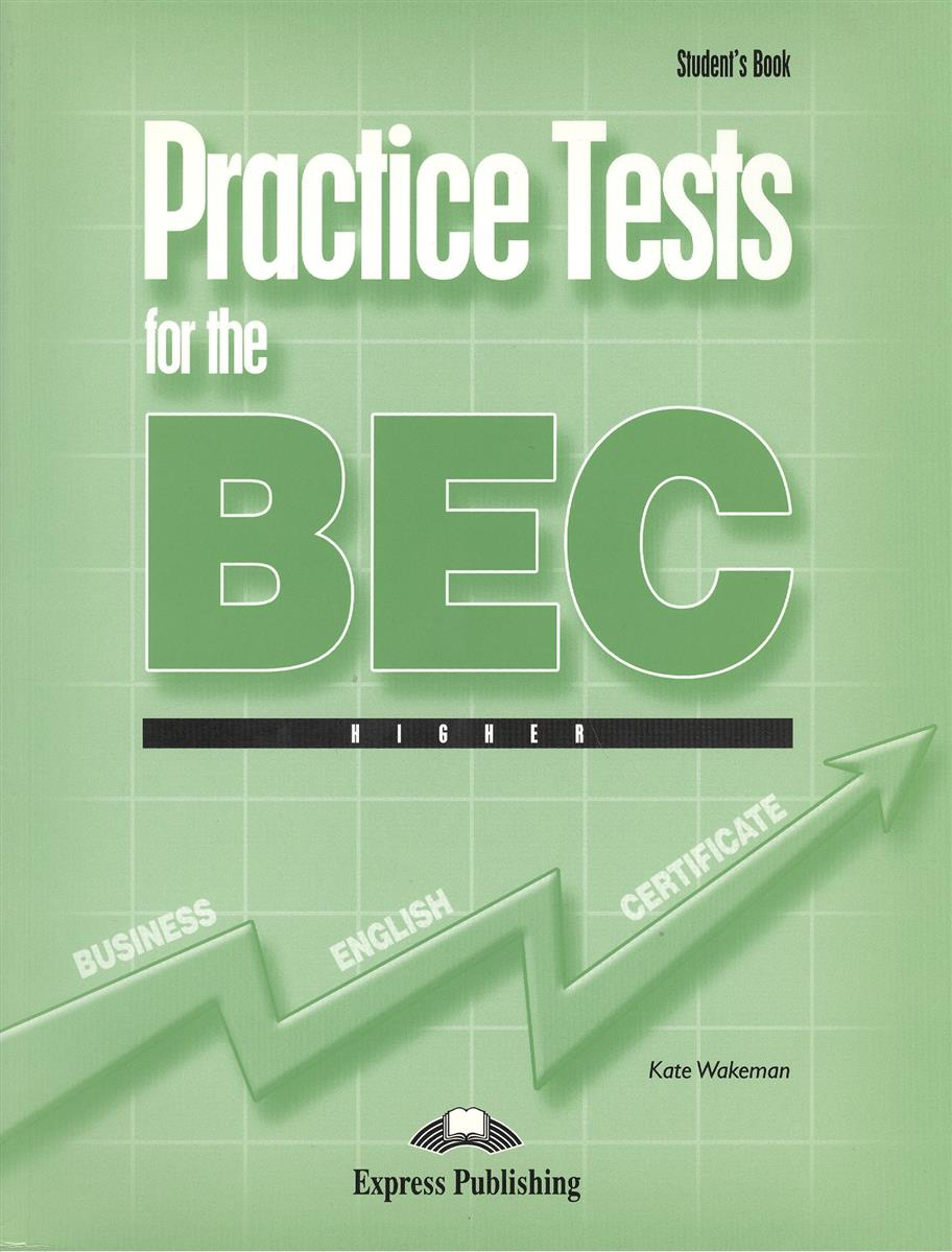 Wakeman K. Practice Tests for the BEC Higher. Student's Book. Учебник ISBN: 9781846790645 rg512 g50791 203
