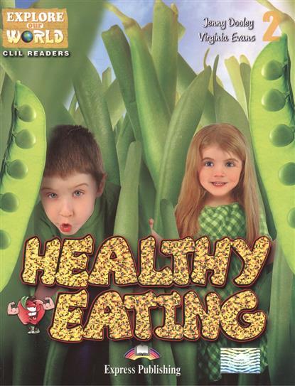 Dooley J., Evans V. Healthy Eating. Level 2. Книга для чтения verne j the mysterios island level 2 книга для чтения cd