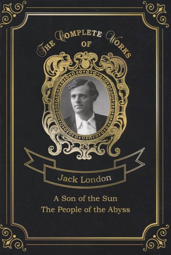 London J. A Son of the Sun and The People of the Abyss london j a son of the sun сollection of short stories
