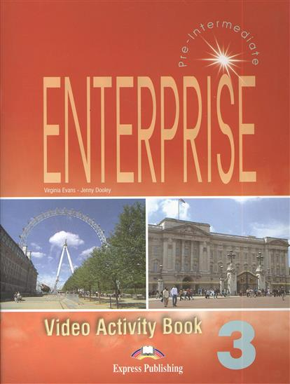 Evans V., Dooley J. Enterprise 3. Video Activity Book. Pre-Intermediate. Рабочая тетрадь к видеокурсу evans v dooley j enterprise 2 grammar teacher s book грамматический справочник